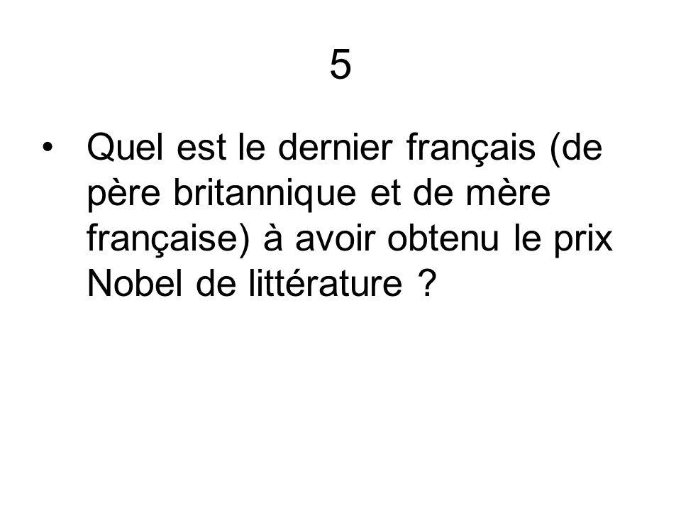 5 Quel est le dernier français (de père britannique et de mère française) à avoir obtenu le prix Nobel de littérature