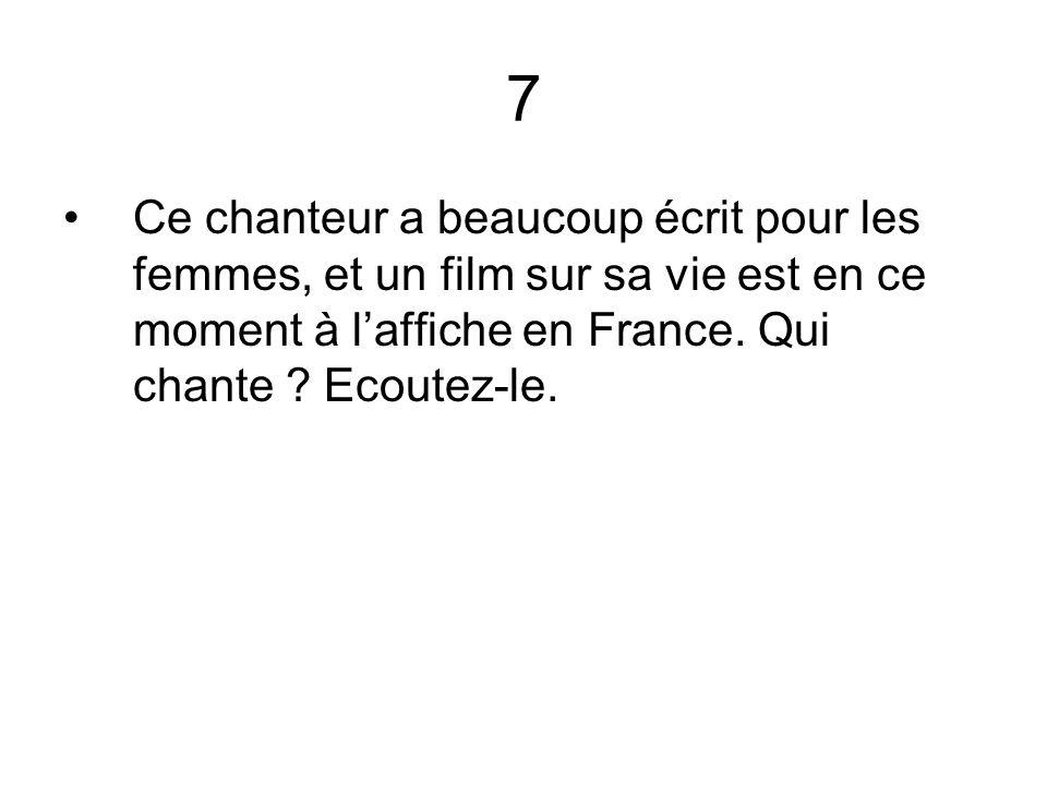 7 Ce chanteur a beaucoup écrit pour les femmes, et un film sur sa vie est en ce moment à l'affiche en France.