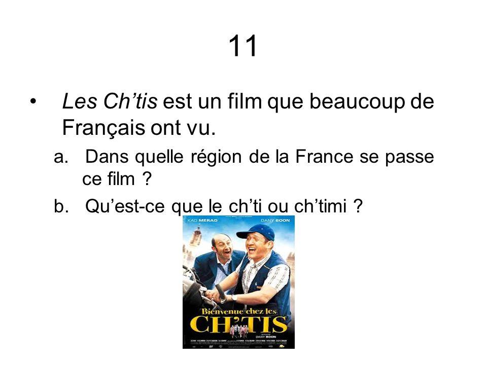11 Les Ch'tis est un film que beaucoup de Français ont vu.