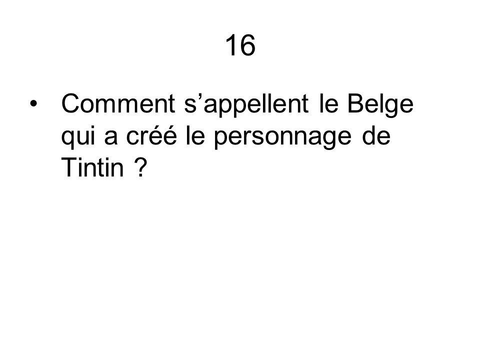 16 Comment s'appellent le Belge qui a créé le personnage de Tintin