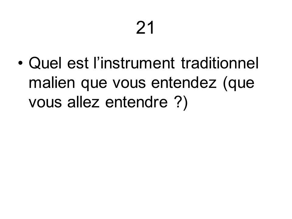 21 Quel est l'instrument traditionnel malien que vous entendez (que vous allez entendre )