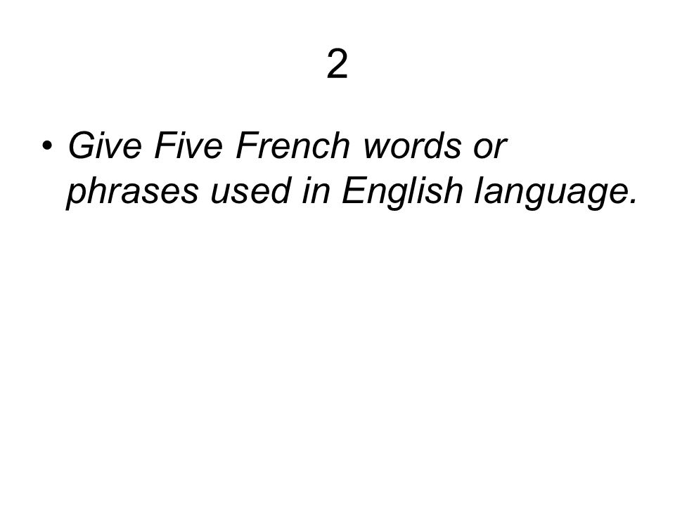 2 Give Five French words or phrases used in English language.