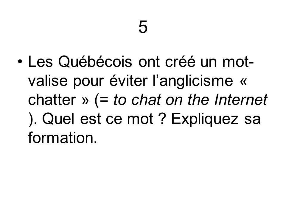 5 Les Québécois ont créé un mot-valise pour éviter l'anglicisme « chatter » (= to chat on the Internet ).