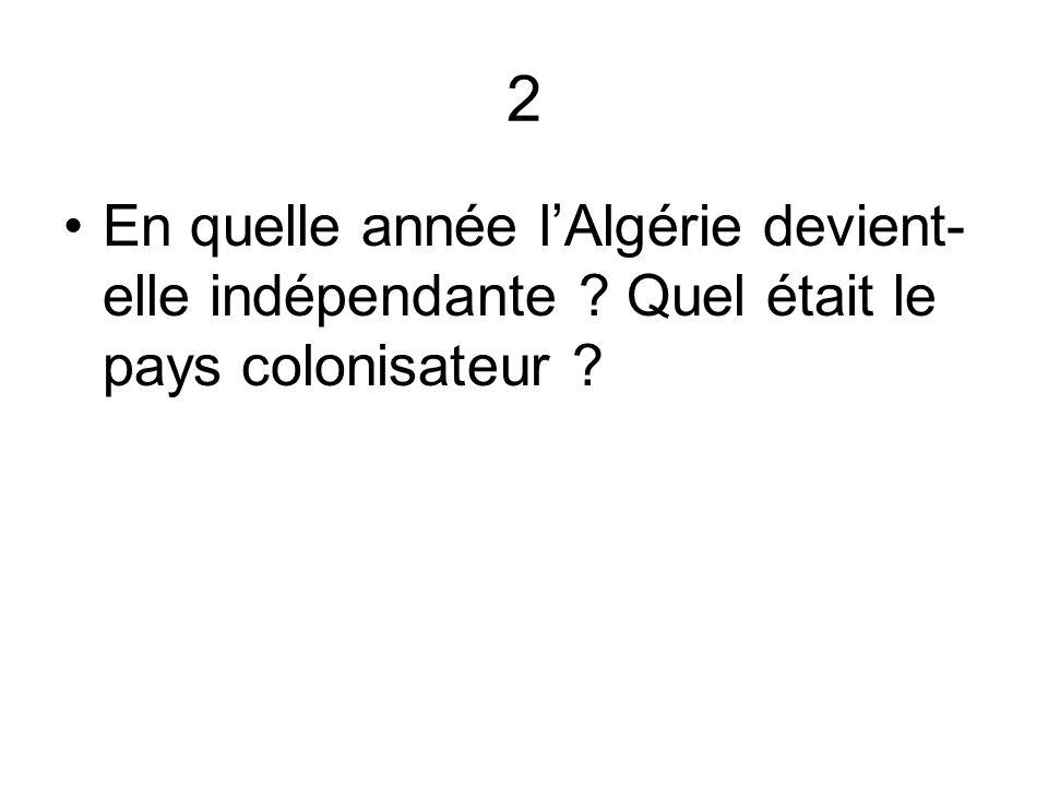 2 En quelle année l'Algérie devient-elle indépendante Quel était le pays colonisateur