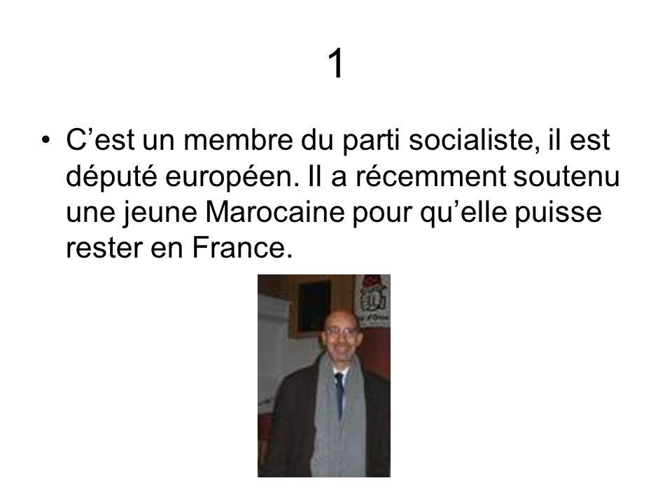 1 C'est un membre du parti socialiste, il est député européen.