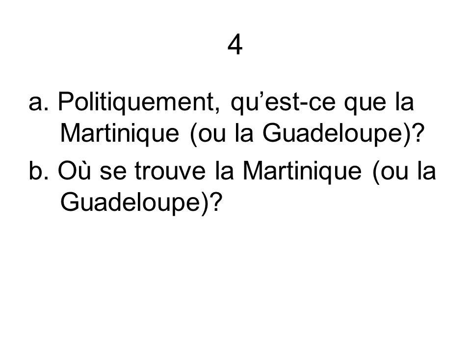 4 a. Politiquement, qu'est-ce que la Martinique (ou la Guadeloupe)
