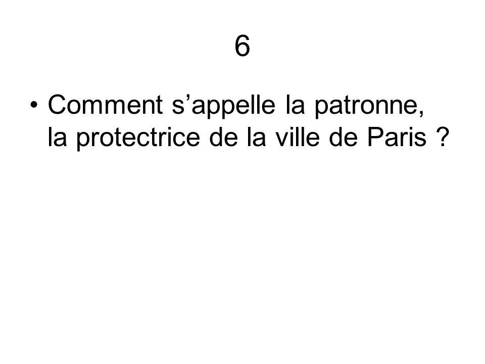 6 Comment s'appelle la patronne, la protectrice de la ville de Paris