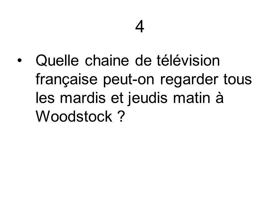 4 Quelle chaine de télévision française peut-on regarder tous les mardis et jeudis matin à Woodstock