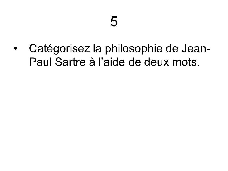 5 Catégorisez la philosophie de Jean-Paul Sartre à l'aide de deux mots.