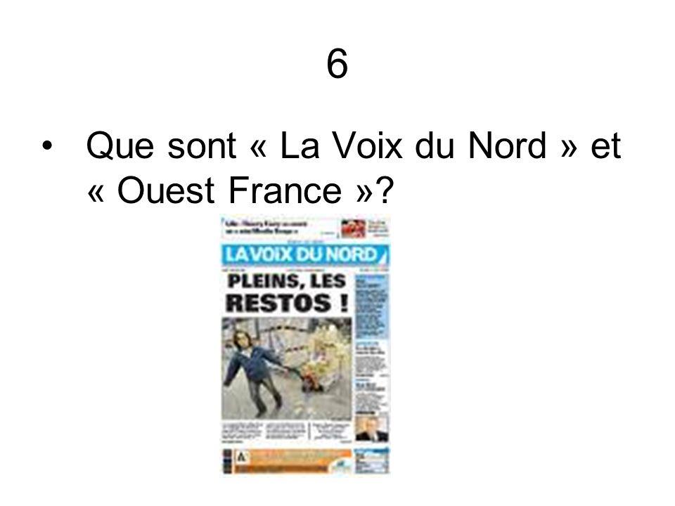 6 Que sont « La Voix du Nord » et « Ouest France »