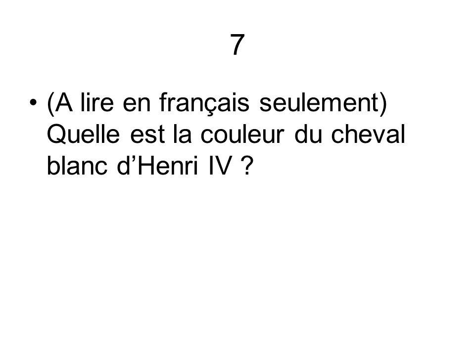 7 (A lire en français seulement) Quelle est la couleur du cheval blanc d'Henri IV