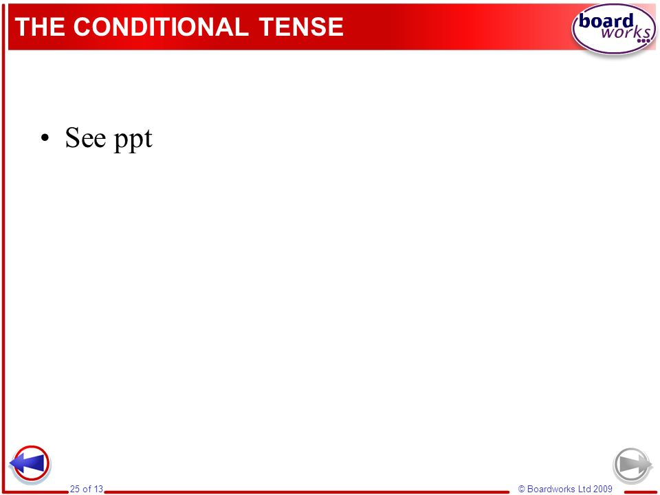 THE CONDITIONAL TENSE See ppt