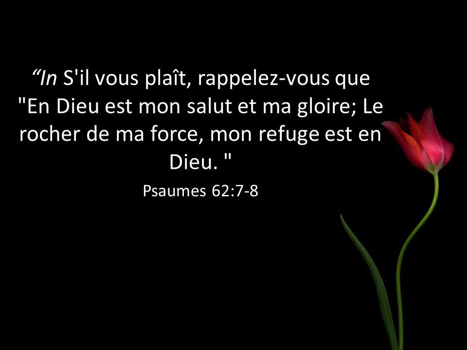In S il vous plaît, rappelez-vous que En Dieu est mon salut et ma gloire; Le rocher de ma force, mon refuge est en Dieu.