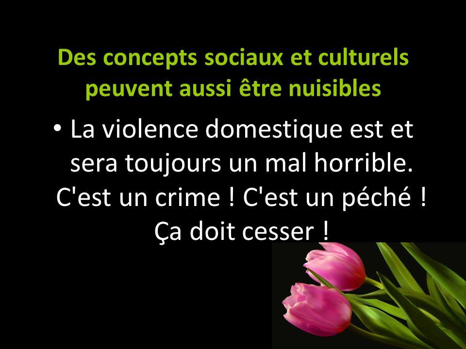 Des concepts sociaux et culturels peuvent aussi être nuisibles