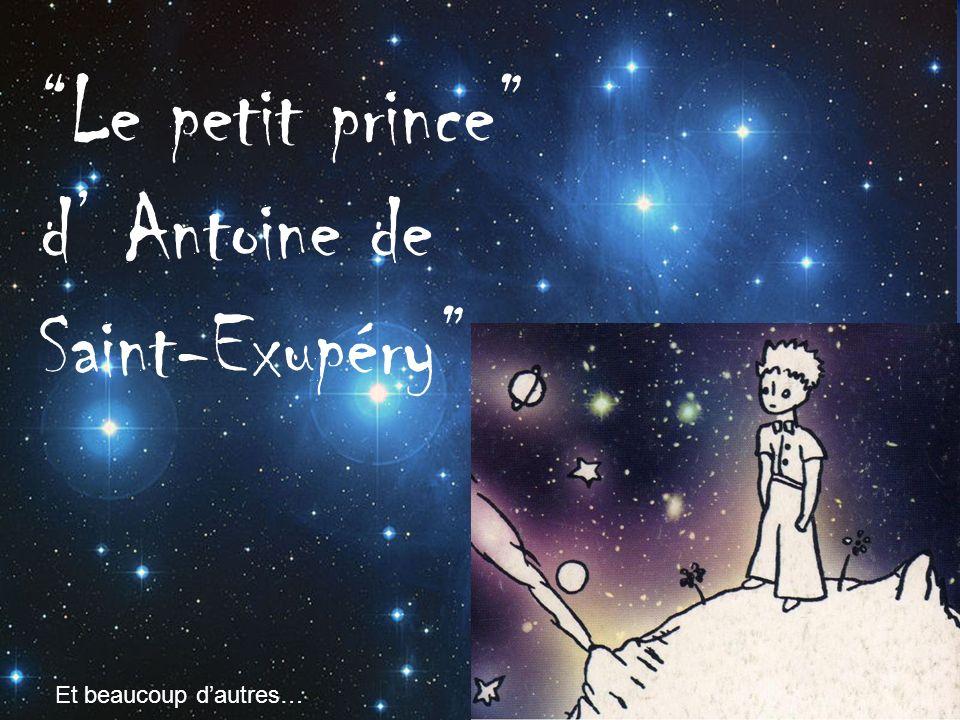 Le petit prince d' Antoine de Saint-Exupéry Et beaucoup d'autres…