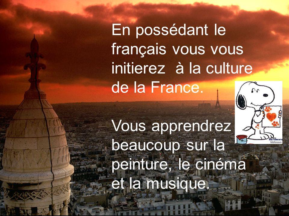 En possédant le français vous vous initierez à la culture de la France.