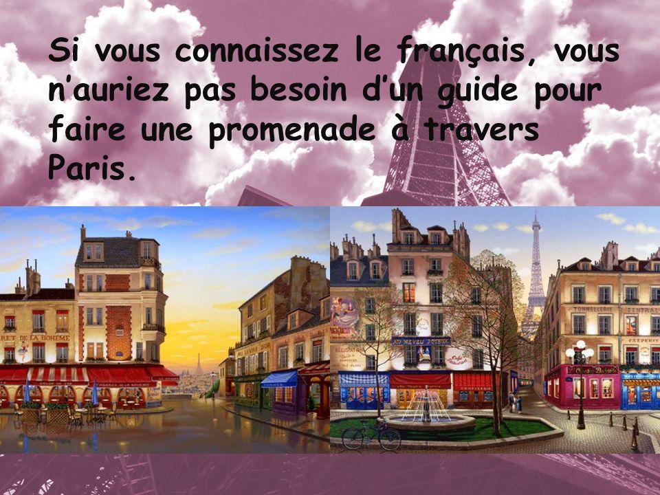 Si vous connaissez le français, vous n'auriez pas besoin d'un guide pour faire une promenade à travers Paris.