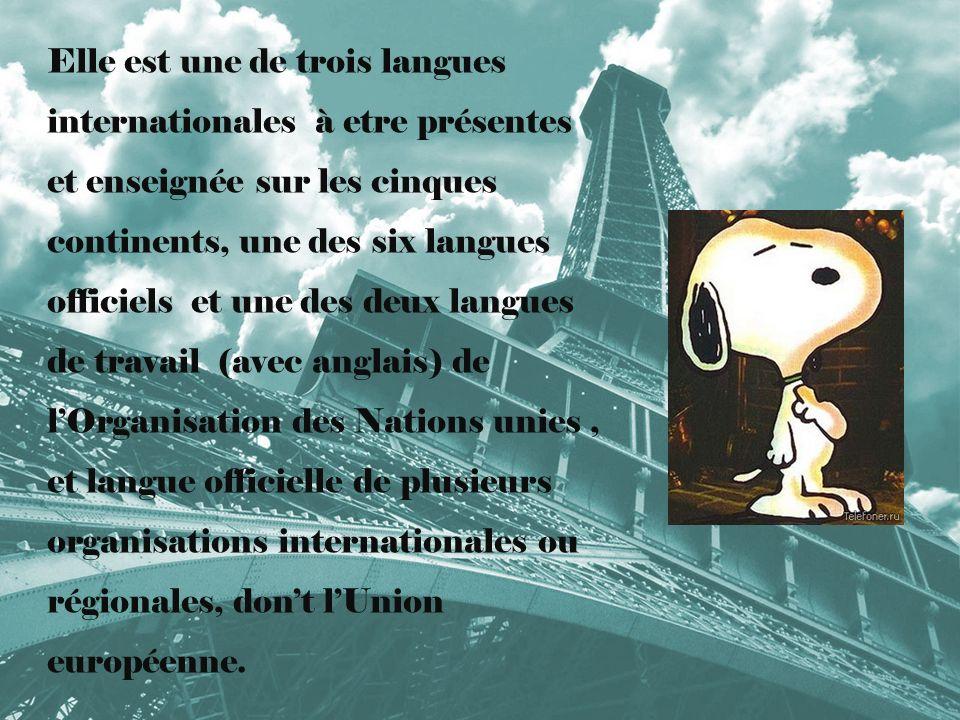 Elle est une de trois langues internationales à etre présentes et enseignée sur les cinques continents, une des six langues officiels et une des deux langues de travail (avec anglais) de l'Organisation des Nations unies , et langue officielle de plusieurs organisations internationales ou régionales, don't l'Union européenne.
