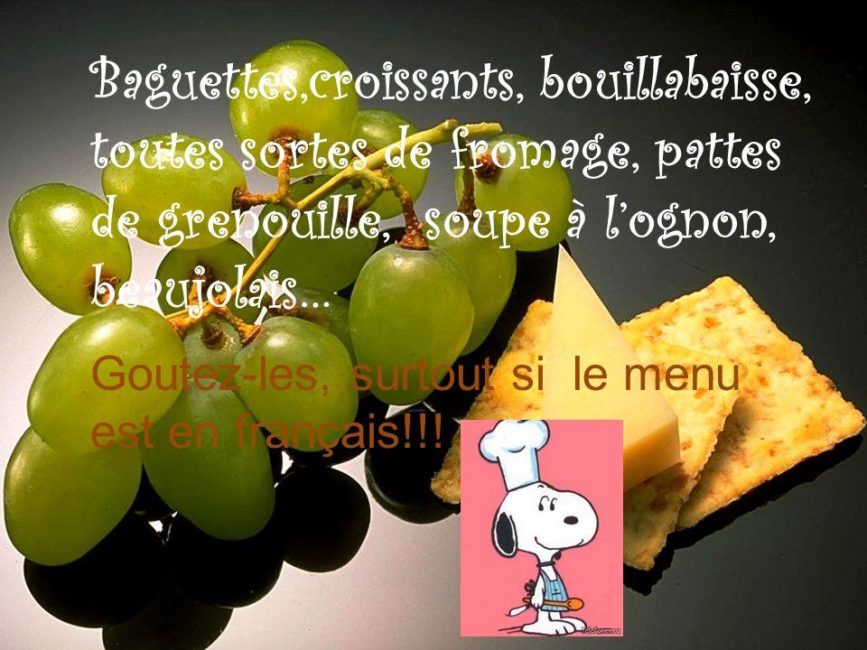 Baguettes,croissants, bouillabaisse, toutes sortes de fromage, pattes de grenouille, soupe à l'ognon, beaujolais…