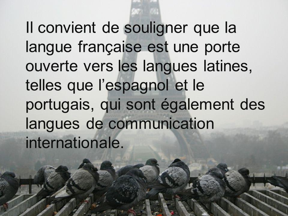 Il convient de souligner que la langue française est une porte ouverte vers les langues latines, telles que l'espagnol et le portugais, qui sont également des langues de communication internationale.