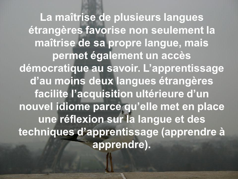 La maîtrise de plusieurs langues étrangères favorise non seulement la maîtrise de sa propre langue, mais permet également un accès démocratique au savoir.
