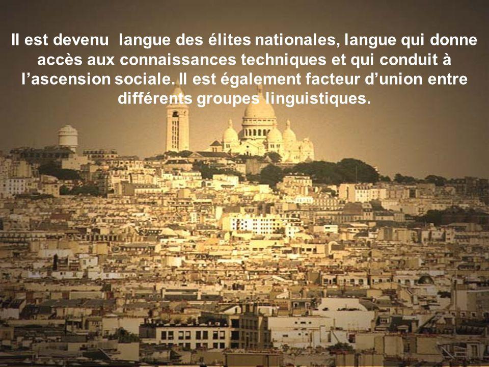 Il est devenu langue des élites nationales, langue qui donne accès aux connaissances techniques et qui conduit à l'ascension sociale.