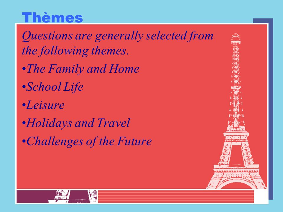 Thèmes Questions are generally selected from the following themes.