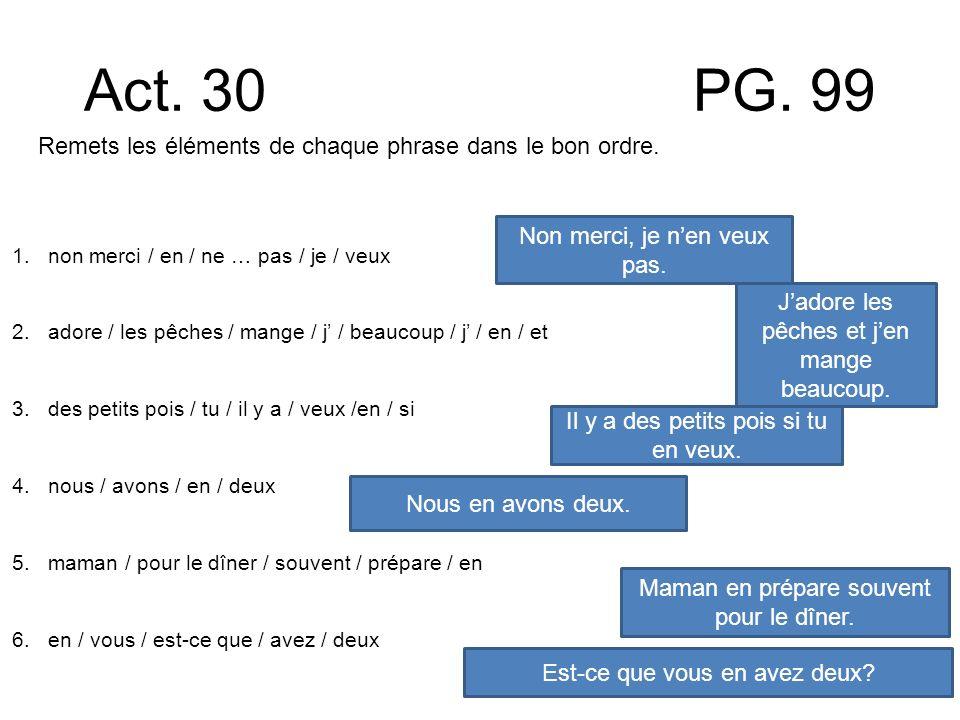 Act. 30 PG. 99 Remets les éléments de chaque phrase dans le bon ordre.