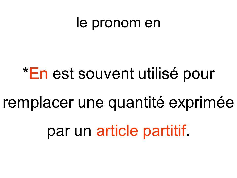 le pronom en *En est souvent utilisé pour remplacer une quantité exprimée par un article partitif.
