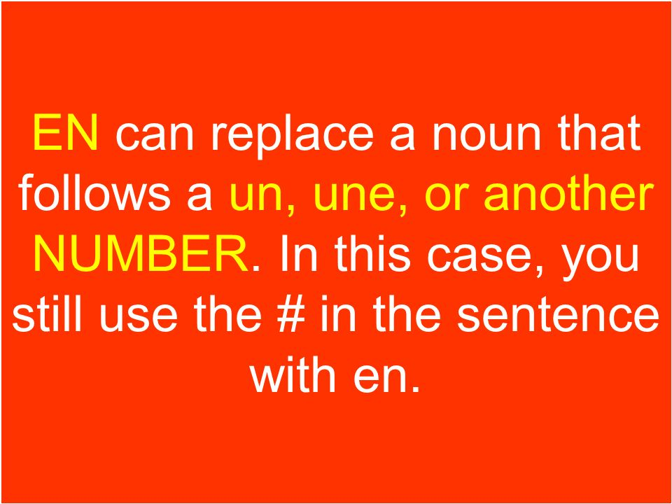 EN can replace a noun that follows a un, une, or another NUMBER