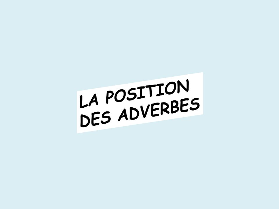 LA POSITION DES ADVERBES