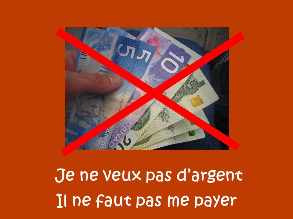 Je ne veux pas d'argent Il ne faut pas me payer