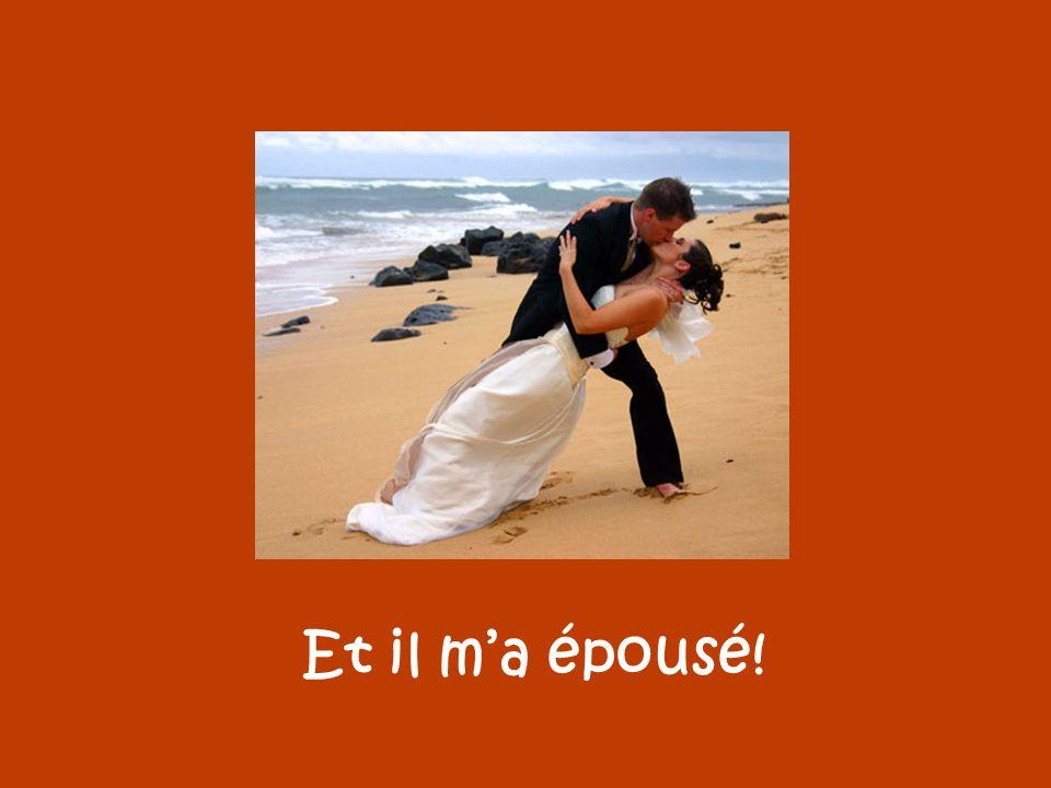 Et il m'a épousé!