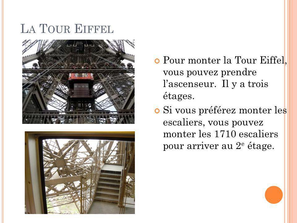 La Tour Eiffel Pour monter la Tour Eiffel, vous pouvez prendre l'ascenseur. Il y a trois étages.