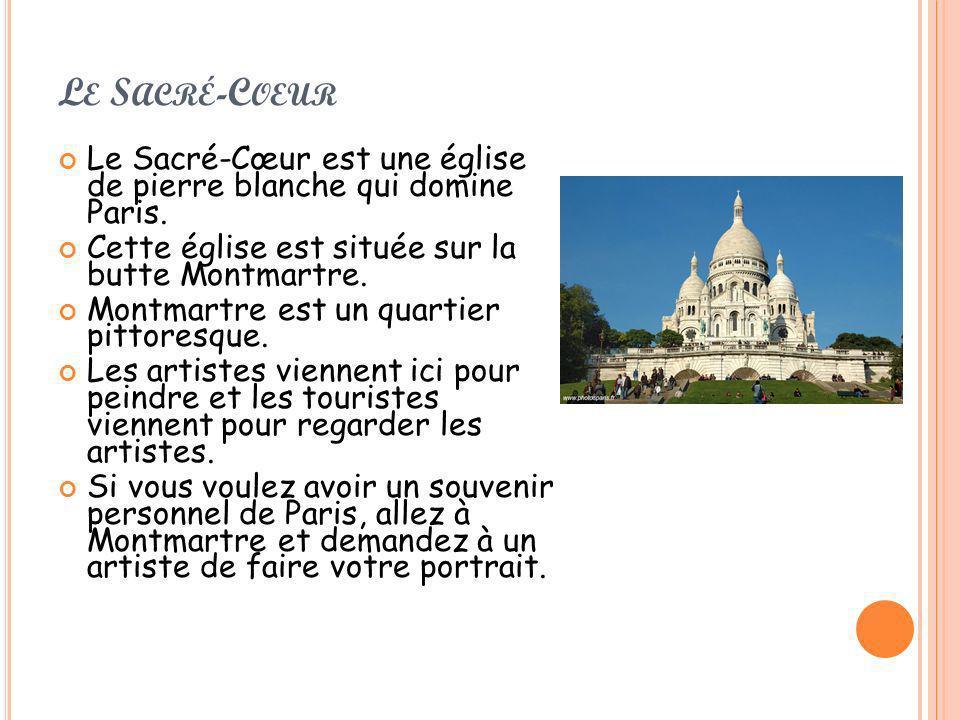Le Sacré-Coeur Le Sacré-Cœur est une église de pierre blanche qui domine Paris. Cette église est située sur la butte Montmartre.