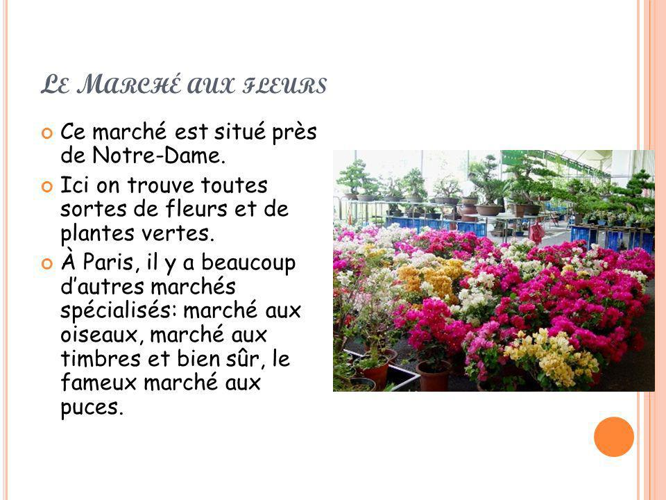 Le Marché aux fleurs Ce marché est situé près de Notre-Dame.
