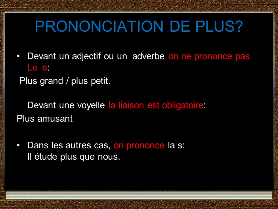 PRONONCIATION DE PLUS Devant un adjectif ou un adverbe on ne prononce pas Le s: Plus grand / plus petit.