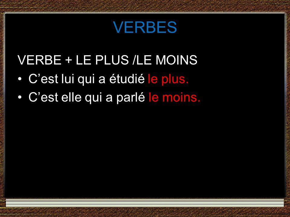 VERBES VERBE + LE PLUS /LE MOINS C'est lui qui a étudié le plus.