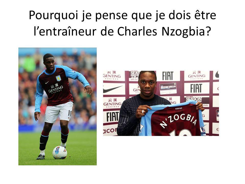 Pourquoi je pense que je dois être l'entraîneur de Charles Nzogbia