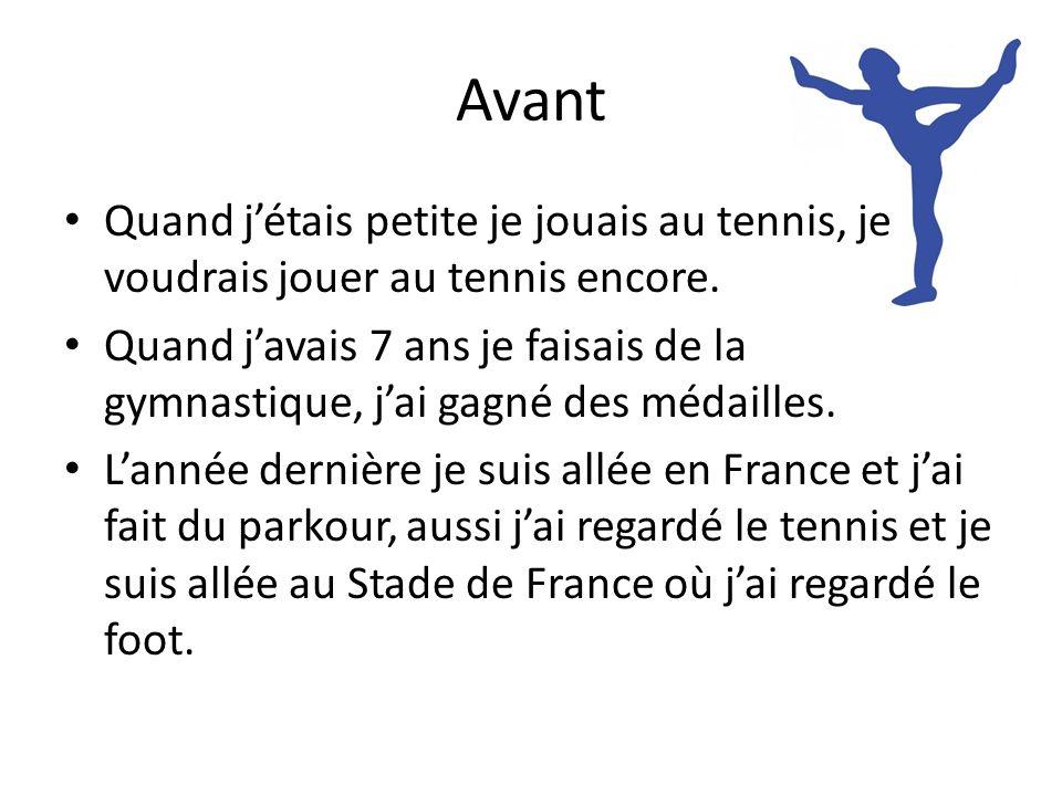 Avant Quand j'étais petite je jouais au tennis, je voudrais jouer au tennis encore.