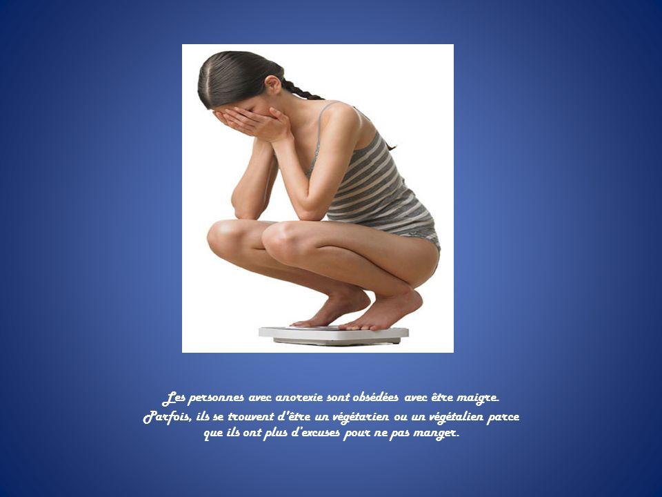 Les personnes avec anorexie sont obsédées avec être maigre.