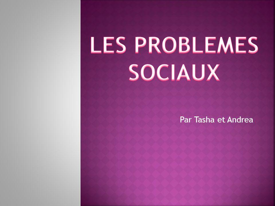 Les problemes sociaux Par Tasha et Andrea