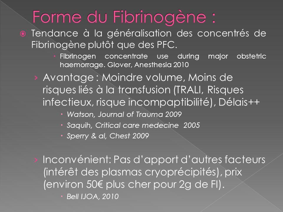 Forme du Fibrinogène : Tendance à la généralisation des concentrés de Fibrinogène plutôt que des PFC.