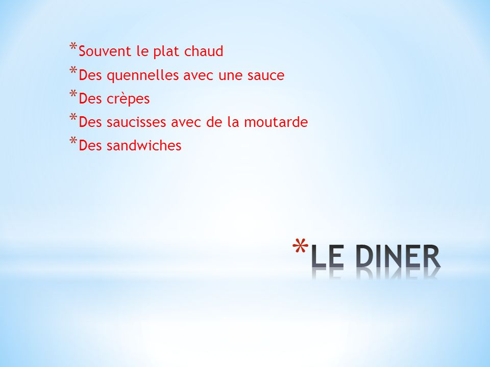 LE DINER Souvent le plat chaud Des quennelles avec une sauce