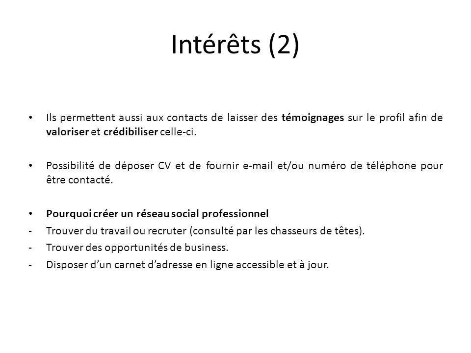 Intérêts (2) Ils permettent aussi aux contacts de laisser des témoignages sur le profil afin de valoriser et crédibiliser celle-ci.