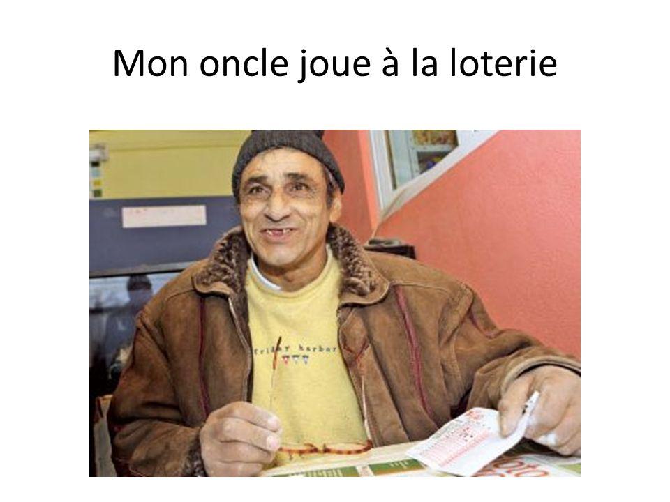 Mon oncle joue à la loterie