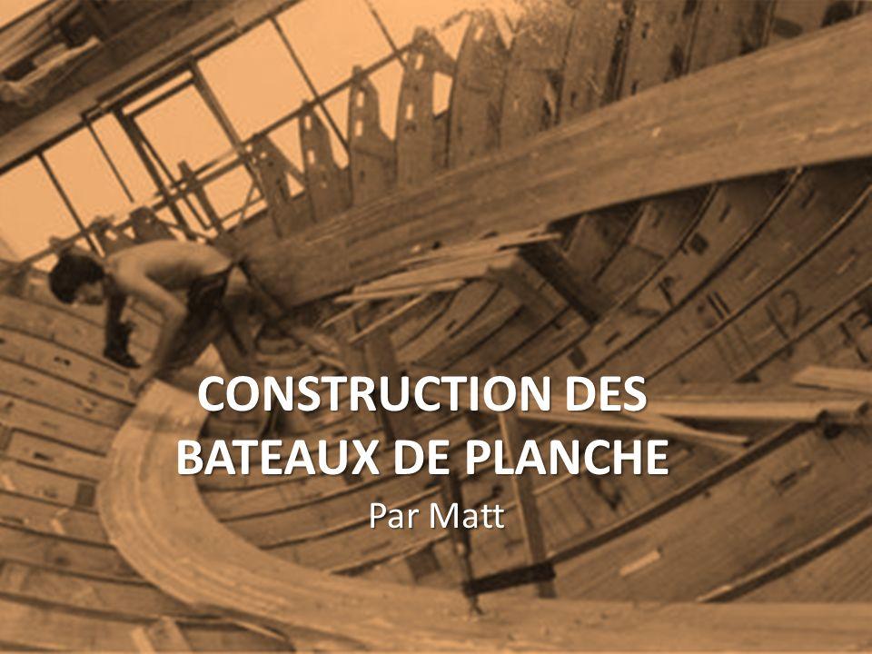 CONSTRUCTION DES BATEAUX DE PLANCHE