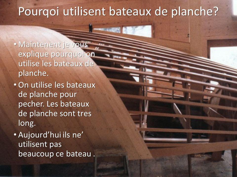 Pourqoi utilisent bateaux de planche