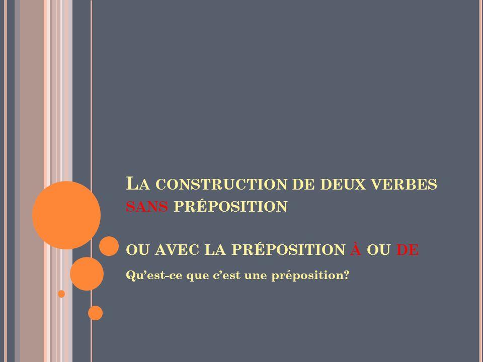 La construction de deux verbes sans préposition ou avec la préposition à ou de