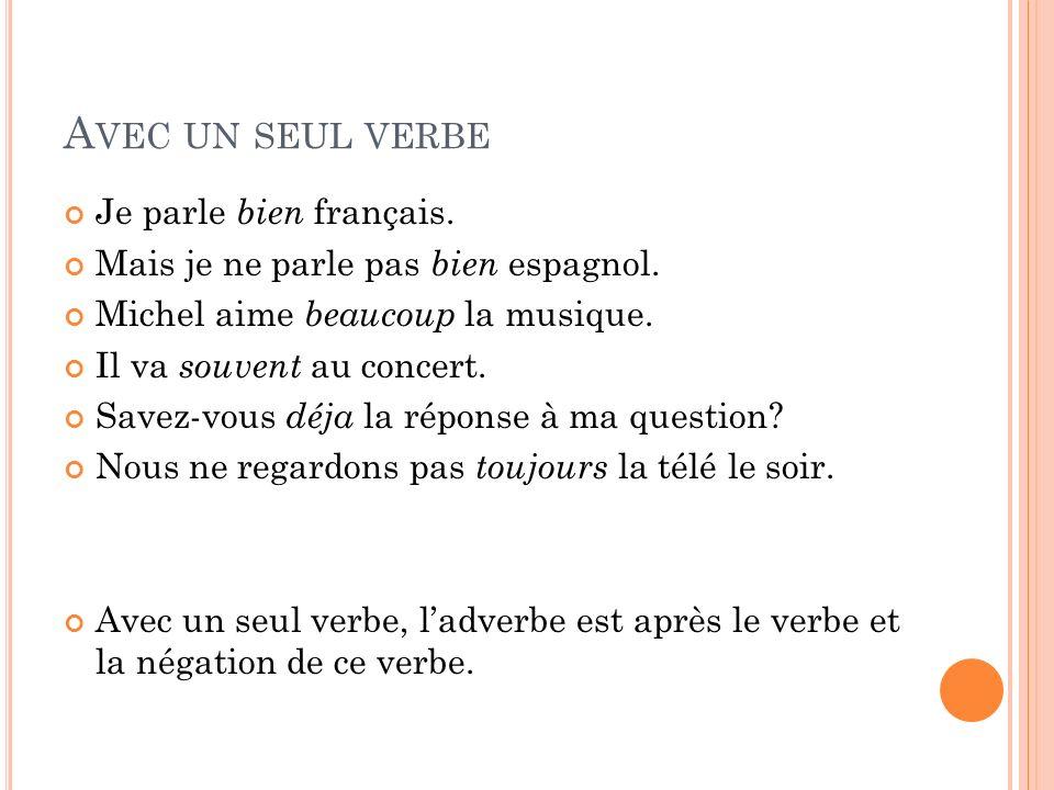 Avec un seul verbe Je parle bien français.